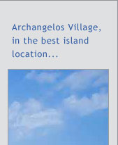 Archangelos Village, in the best island location